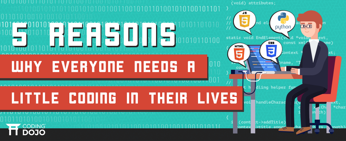 5 Reasons Why Everyone Needs A Little Coding In Their Lives