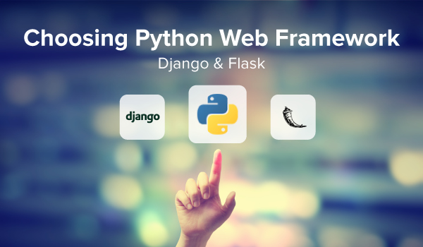 Choosing Python Web Frameworks: Django and Flask